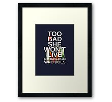 Too Bad She Won't Live Framed Print