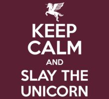 [ Keep Calm ] And Slay the Unicorn by Sandy W