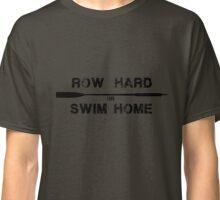 Row hard or swim home (black) Classic T-Shirt