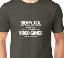 Money Can't Buy Happiness But It Can Buy Video Games That Will Work Unisex T-Shirt