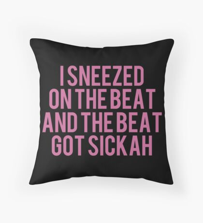 I Sneezed On The Beat And The Beat Got Sickah Throw Pillow