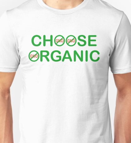 Choose Organic - say no to GMO T-Shirt Unisex T-Shirt