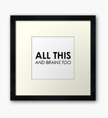 All This & Brains Too Framed Print