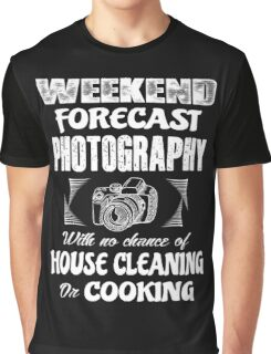 Weekend forecast photography with no chance of house cleaning or cooking Graphic T-Shirt