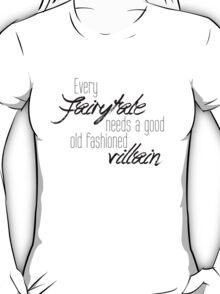 Every Fairytale... T-Shirt