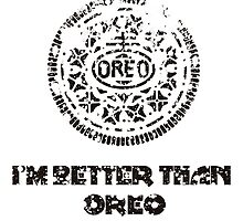 I'm Better Than Oreos by Maciej Siemiński