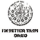 DIRTY I'M BETTER THAN OREO by Maciej Siemiński