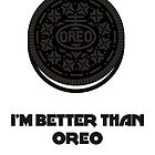 I'M BETTER THAN OREO WITH CREME by Maciej Siemiński