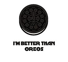 I'M BETTER THAN OREOS WITH CREME Photographic Print