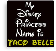 MY PRINCESS NAME IS TACO BELLE Canvas Print