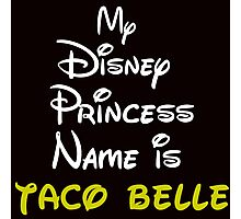 MY PRINCESS NAME IS TACO BELLE Photographic Print