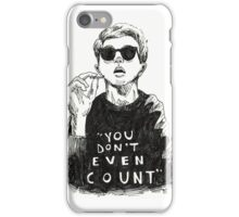 """""""You Don't Even Count"""" iPhone Case/Skin"""