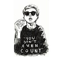 """""""You Don't Even Count"""" Photographic Print"""