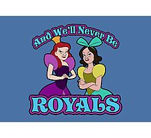 And We'll Never Be Royals Photographic Print