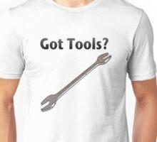 Got tools? Unisex T-Shirt