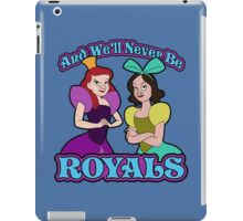 And We'll Never Be Royals iPad Case/Skin