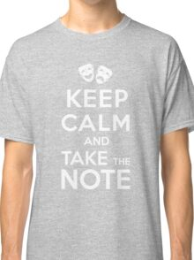 Keep Calm and Take the Note Classic T-Shirt