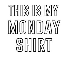 This Is My Monday Shirt by t0r14