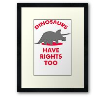 Dinosaurs Have Rights Too Framed Print
