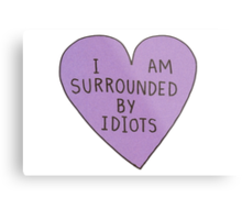 I Am Surrounded By Idiots  Metal Print