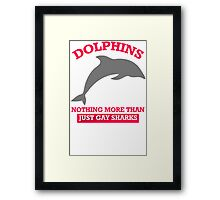 Dolphins Nothing More Then Just Gay Framed Print