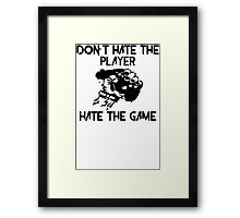 Dont Hate The Player Framed Print