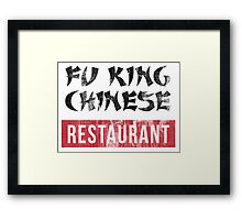 Hilarious 'Fu King Chinese Restaurant' Chinatown Restaurant T-Shirt Framed Print