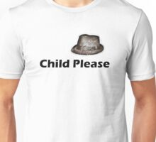 Child Please Unisex T-Shirt