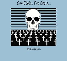 One EBOLA, Two EBOLA, Three EBOLA, Four.... Unisex T-Shirt