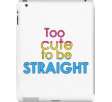 Too cute to be straight - pansexual iPad Case/Skin