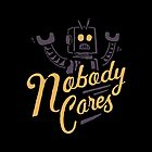 Nobody Cares by skitchism