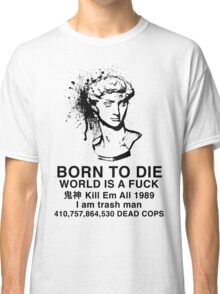 Born to Die / World is a Fuck Classic T-Shirt