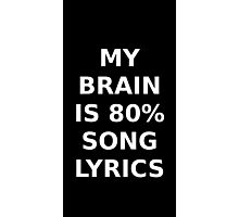 my brain is 80% song lyrics Photographic Print