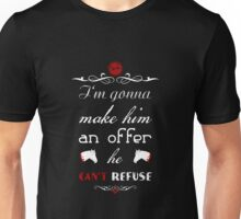I'm gonna make him an offer he can't refuse Unisex T-Shirt