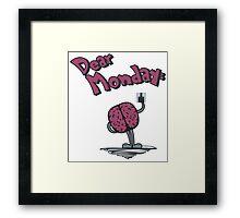 Dear Monday (I hate you) Framed Print