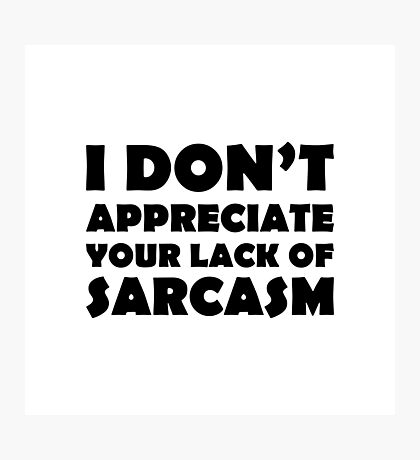 Lack of Sarcasm Photographic Print