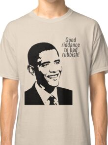 Good riddance to bad rubbish - Obama Classic T-Shirt