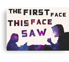 The First Face This Face Saw Canvas Print