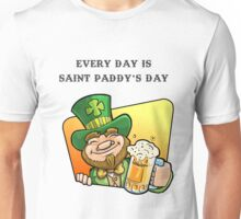 Every day is Saint Paddy's Day Unisex T-Shirt
