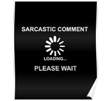 Sarcastic Comment Loading Poster