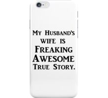 MY HUSBAND'S WIFE IS FREAKING AWESOME TRUE STORY iPhone Case/Skin