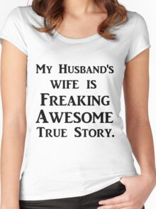 MY HUSBAND'S WIFE IS FREAKING AWESOME TRUE STORY Women's Fitted Scoop T-Shirt
