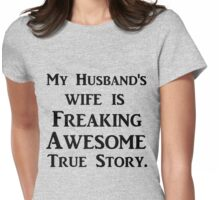 MY HUSBAND'S WIFE IS FREAKING AWESOME TRUE STORY Womens Fitted T-Shirt