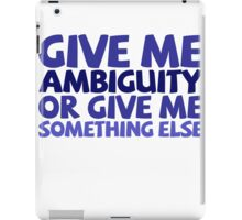 Give me ambiguity or give me something else. iPad Case/Skin
