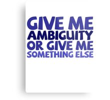 Give me ambiguity or give me something else. Metal Print