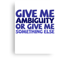 Give me ambiguity or give me something else. Canvas Print