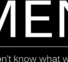 Men, we don't know what we did. by Natalie Rowe