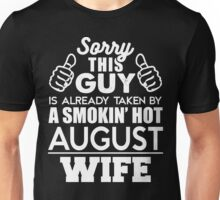 Sorry This Guy Is Already Taken By A Smokin Smoking Hot August Wife Unisex T-Shirt