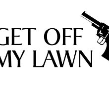 get off my lawn by MrAnthony88