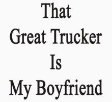 That Great Trucker Is My Boyfriend  by supernova23